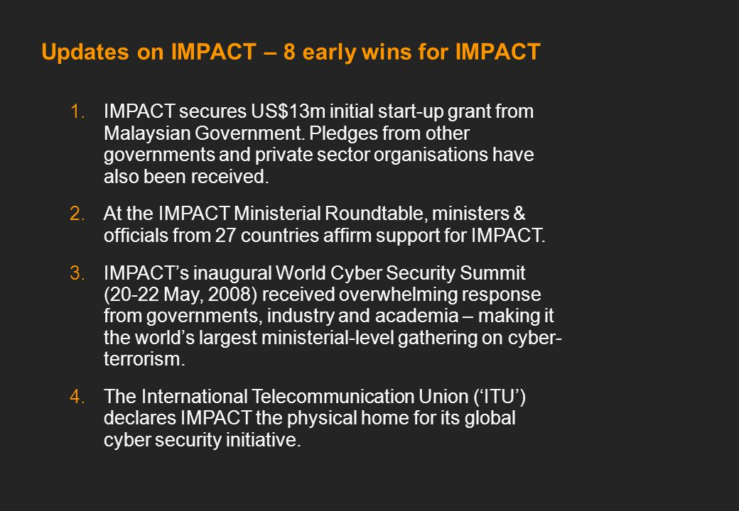 Updates on IMPACT – 8 early wins for IMPACT 1.IMPACT secures US$13m initial start-up grant from Malaysian Government.