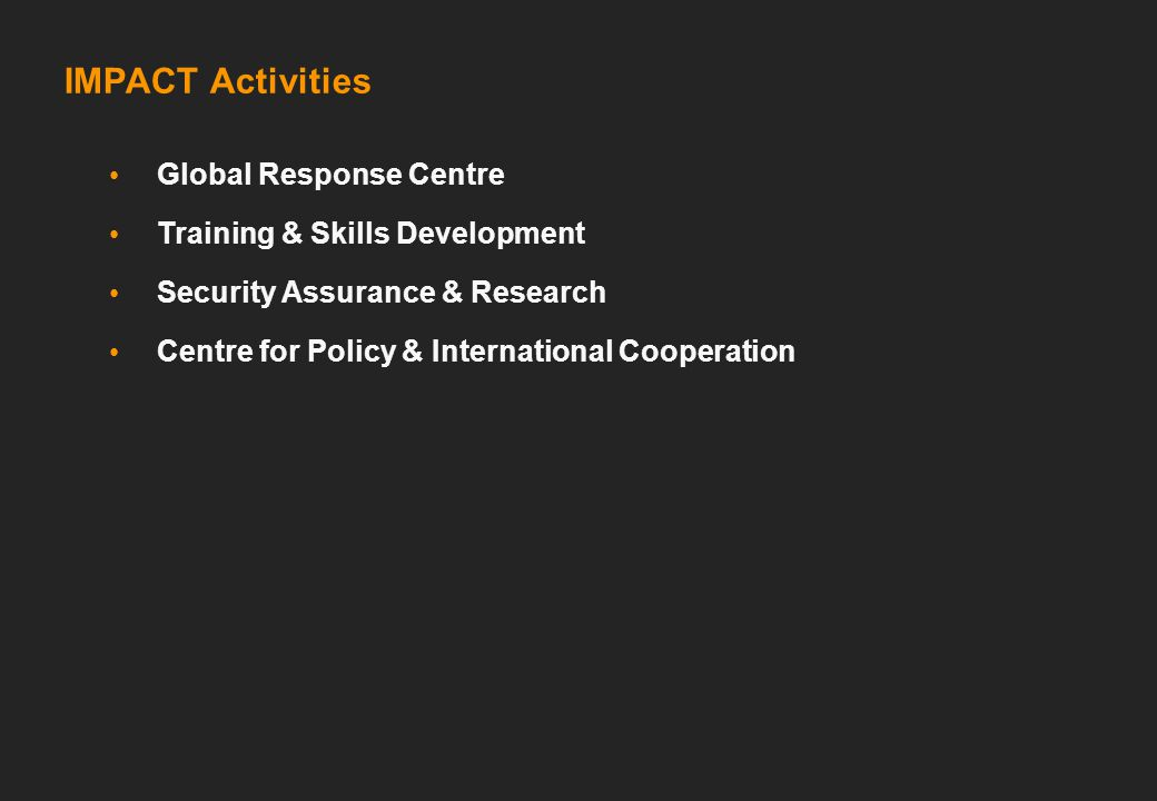 IMPACT Activities Global Response Centre Training & Skills Development Security Assurance & Research Centre for Policy & International Cooperation