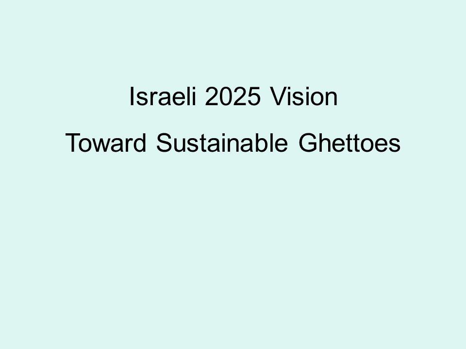 Israeli 2025 Vision Toward Sustainable Ghettoes