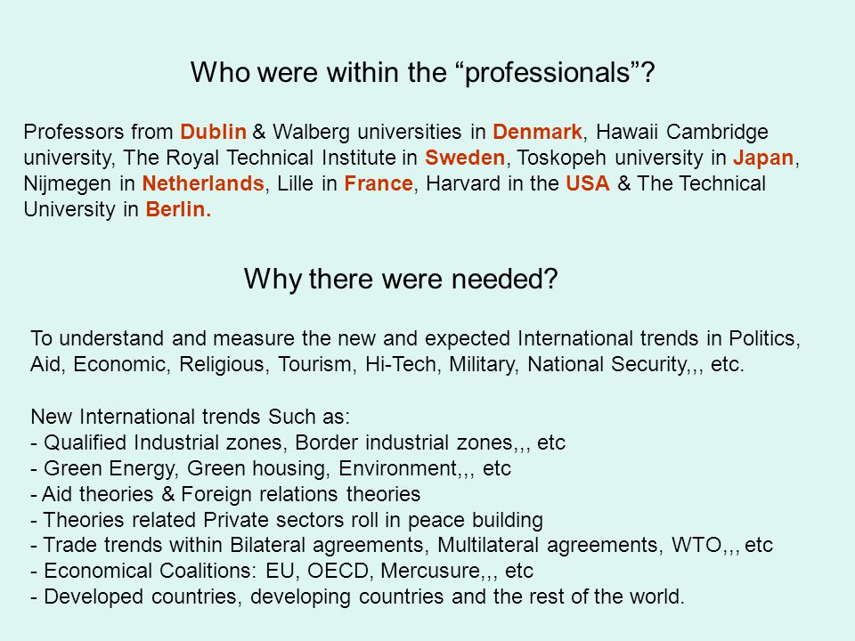 Professors from Dublin & Walberg universities in Denmark, Hawaii Cambridge university, The Royal Technical Institute in Sweden, Toskopeh university in Japan, Nijmegen in Netherlands, Lille in France, Harvard in the USA & The Technical University in Berlin.