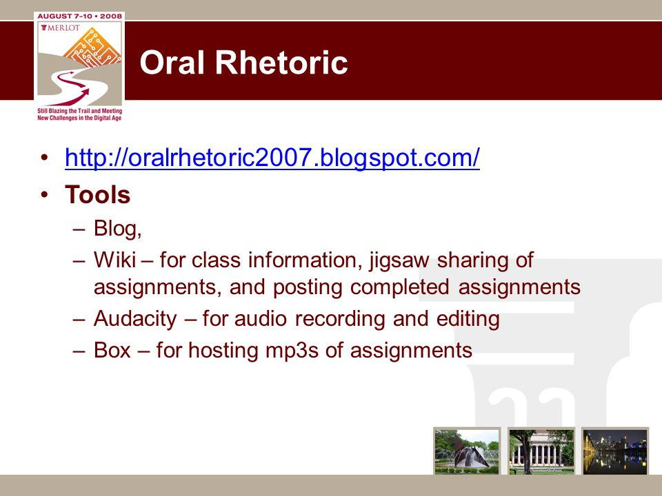 Oral Rhetoric http://oralrhetoric2007.blogspot.com/ Tools –Blog, –Wiki – for class information, jigsaw sharing of assignments, and posting completed a