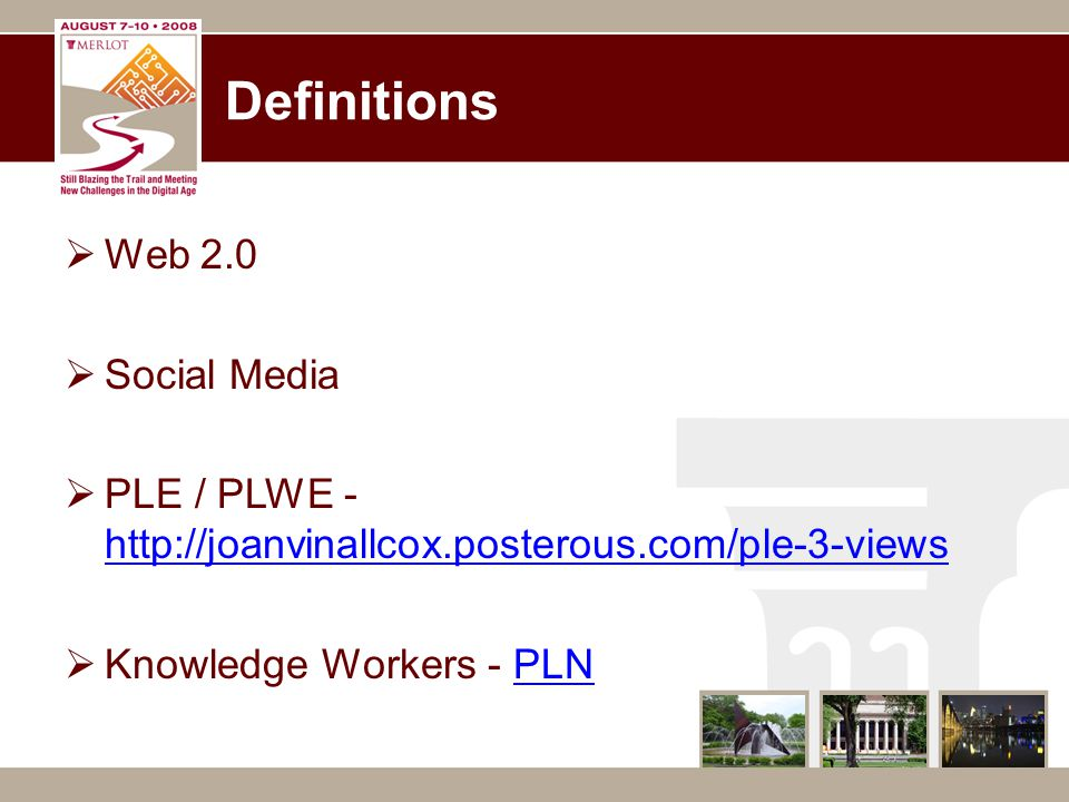 Definitions  Web 2.0  Social Media  PLE / PLWE - http://joanvinallcox.posterous.com/ple-3-views http://joanvinallcox.posterous.com/ple-3-views  Kn