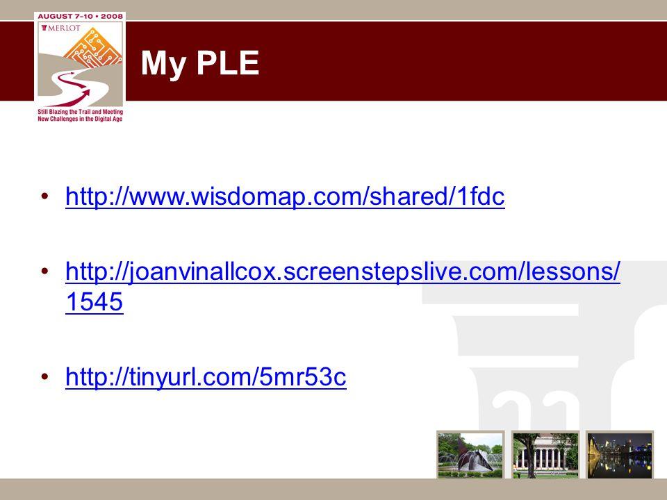 My PLE http://www.wisdomap.com/shared/1fdc http://joanvinallcox.screenstepslive.com/lessons/ 1545http://joanvinallcox.screenstepslive.com/lessons/ 1545 http://tinyurl.com/5mr53c