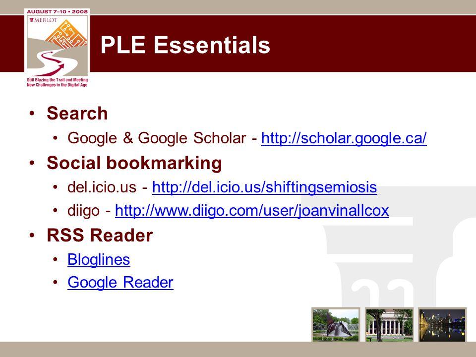 PLE Essentials Search Google & Google Scholar - http://scholar.google.ca/http://scholar.google.ca/ Social bookmarking del.icio.us - http://del.icio.us