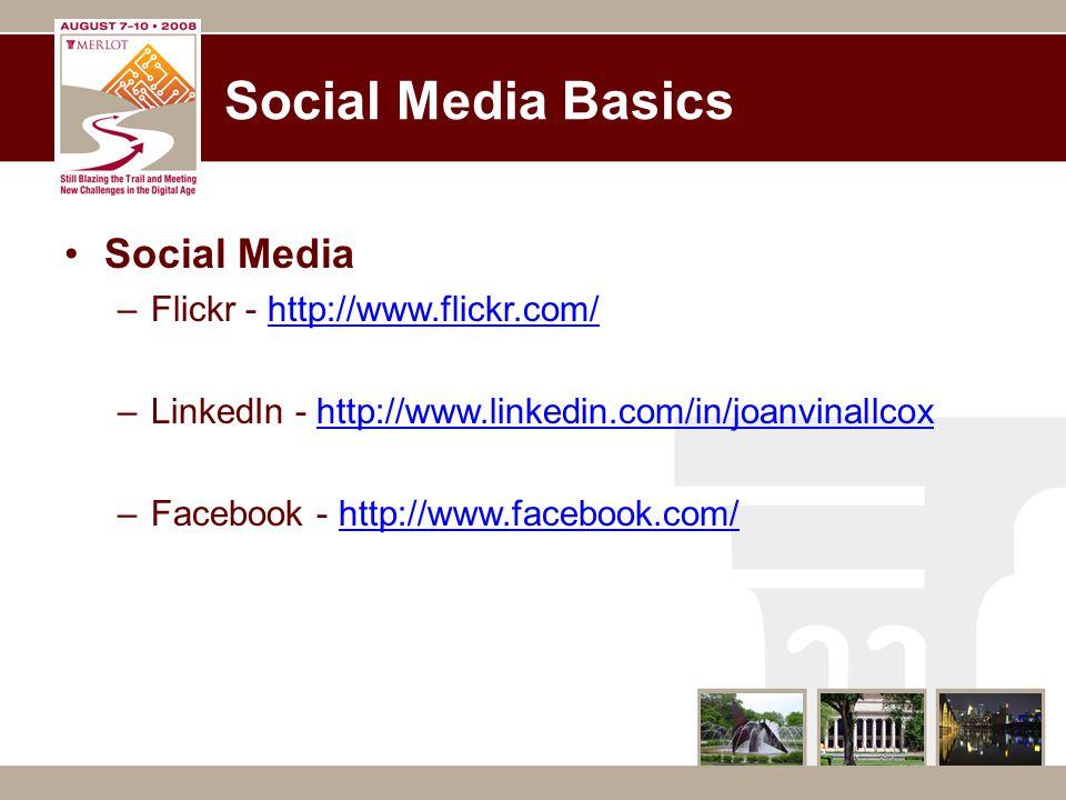 Social Media Basics Social Media –Flickr - http://www.flickr.com/http://www.flickr.com/ –LinkedIn - http://www.linkedin.com/in/joanvinallcoxhttp://www