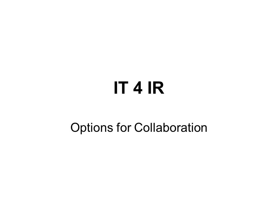 IT 4 IR Options for Collaboration