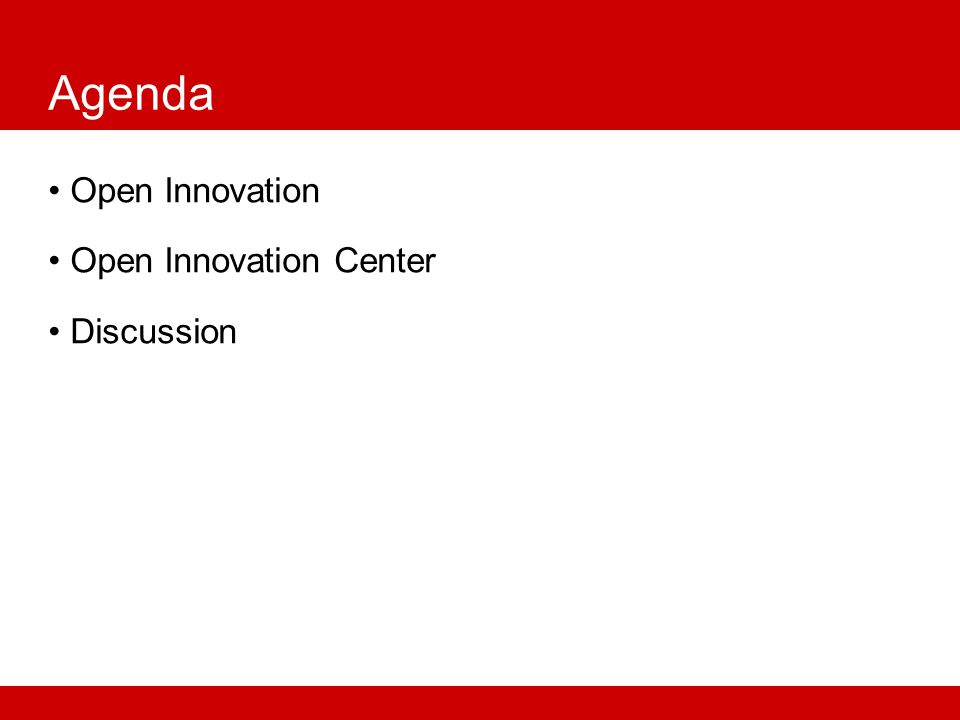 Agenda Open Innovation Open Innovation Center Discussion