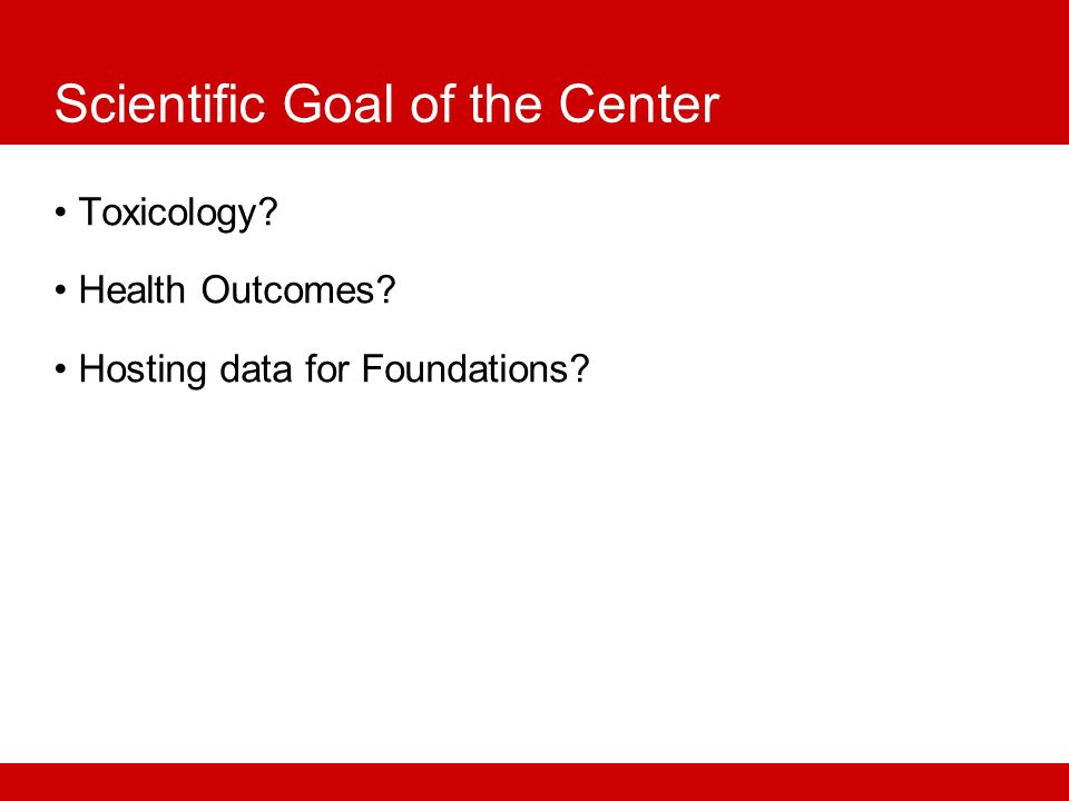 Scientific Goal of the Center Toxicology Health Outcomes Hosting data for Foundations