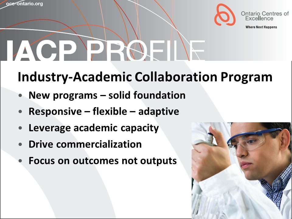 6 Industry-Academic Collaboration Program New programs – solid foundation Responsive – flexible – adaptive Leverage academic capacity Drive commercialization Focus on outcomes not outputs