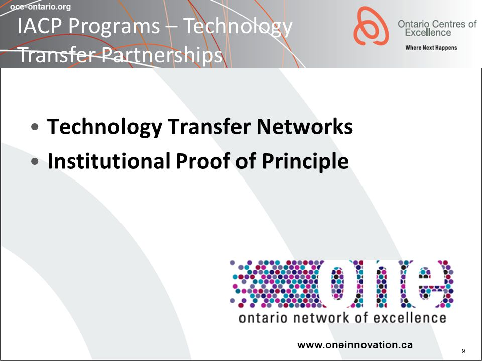 9 Technology Transfer Networks Institutional Proof of Principle www.oneinnovation.ca IACP Programs – Technology Transfer Partnerships