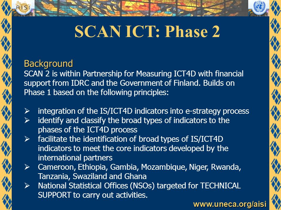 www.uneca.org/aisi SCAN ICT: Phase 2 Background SCAN 2 is within Partnership for Measuring ICT4D with financial support from IDRC and the Government of Finland.