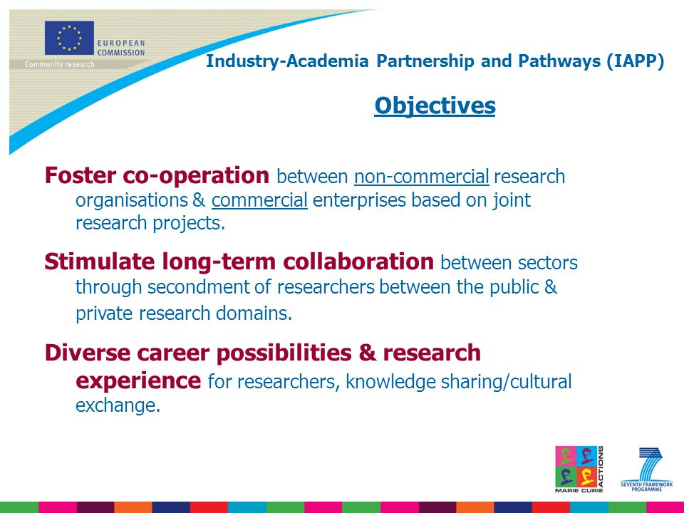 Foster co-operation between non-commercial research organisations & commercial enterprises based on joint research projects. Stimulate long-term colla