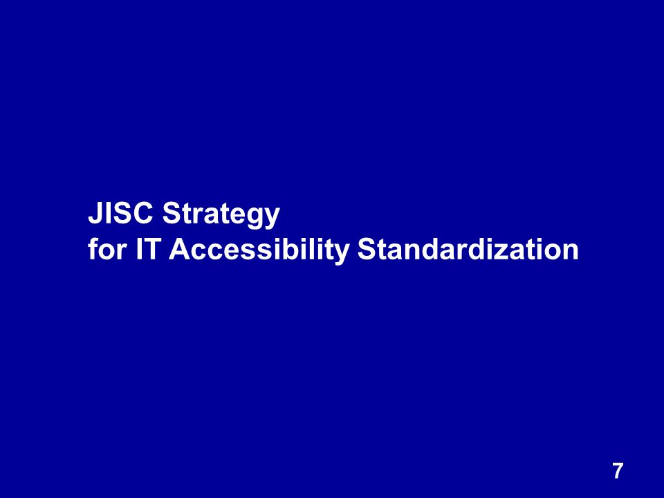 7 JISC Strategy for IT Accessibility Standardization