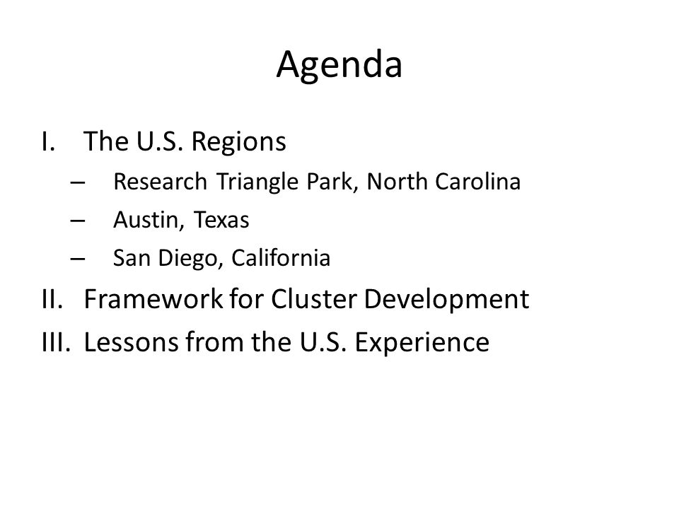 Agenda I.The U.S. Regions – Research Triangle Park, North Carolina – Austin, Texas – San Diego, California II.Framework for Cluster Development III.Le