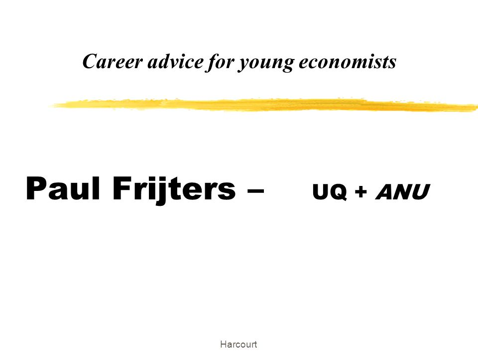 Harcourt Career advice for young economists Paul Frijters – UQ + ANU