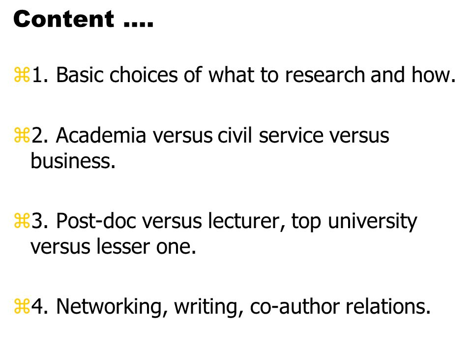Content.... z1. Basic choices of what to research and how.