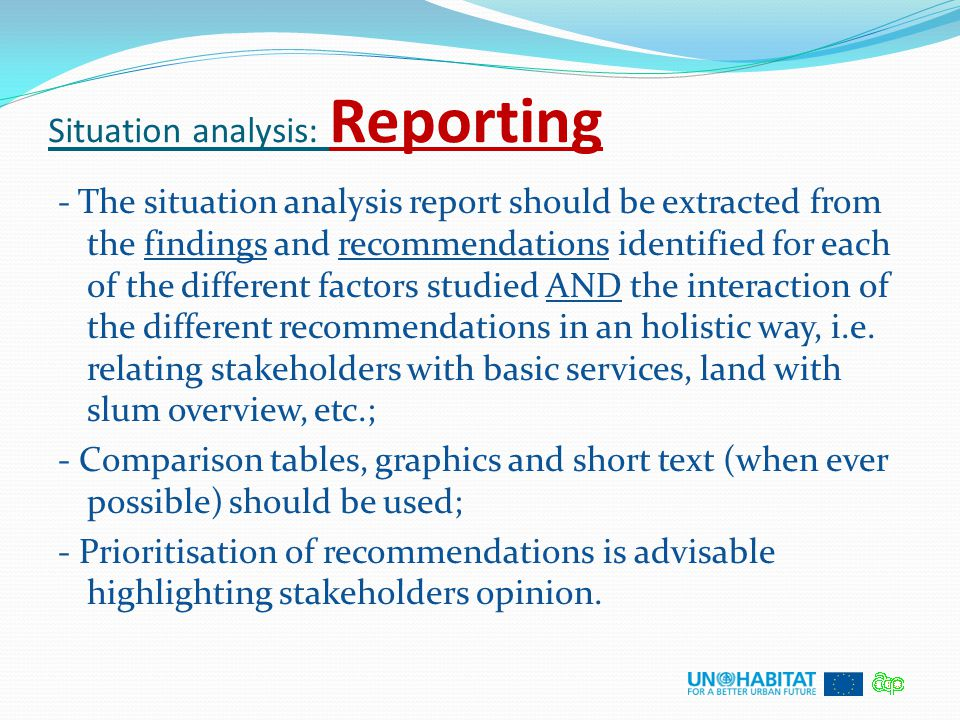 Situation analysis: Reporting - The situation analysis report should be extracted from the findings and recommendations identified for each of the dif