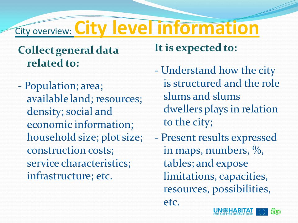City overview: City level information Collect general data related to: - Population; area; available land; resources; density; social and economic inf