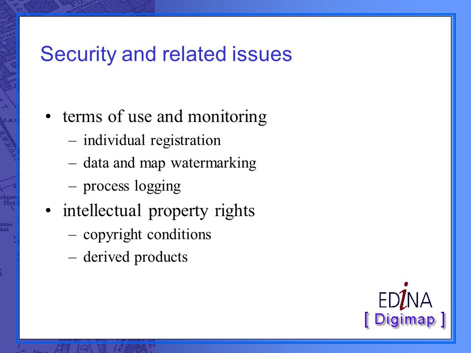 Security and related issues terms of use and monitoring –individual registration –data and map watermarking –process logging intellectual property rig