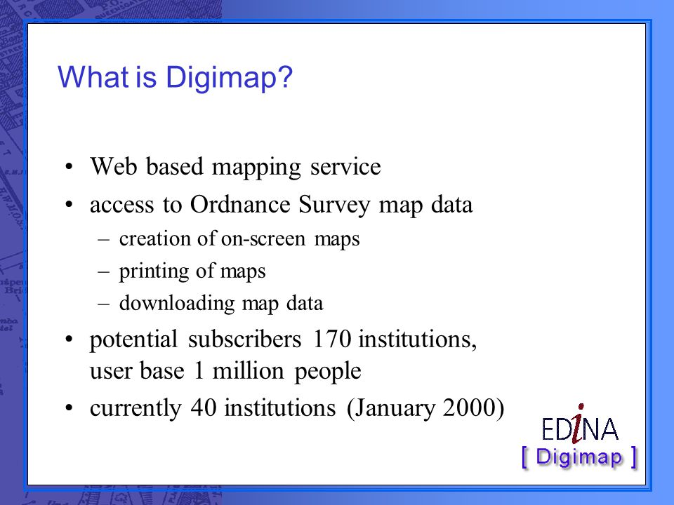 What is Digimap? Web based mapping service access to Ordnance Survey map data –creation of on-screen maps –printing of maps –downloading map data pote