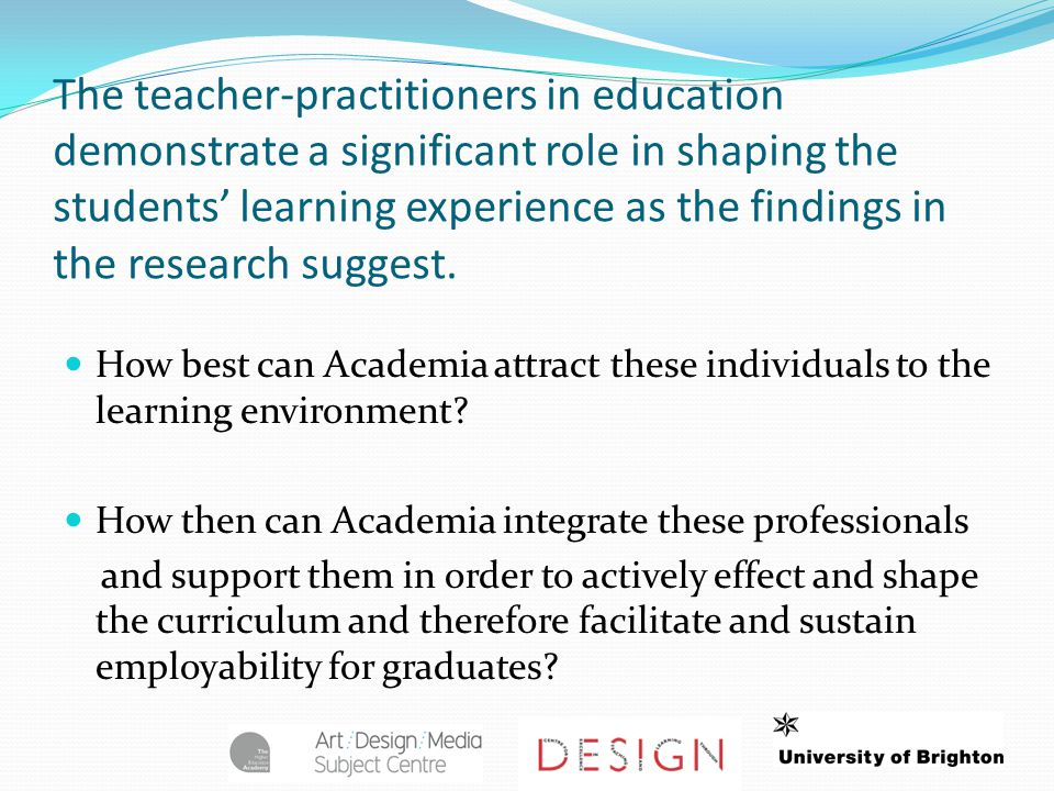 The teacher-practitioners in education demonstrate a significant role in shaping the students' learning experience as the findings in the research sug