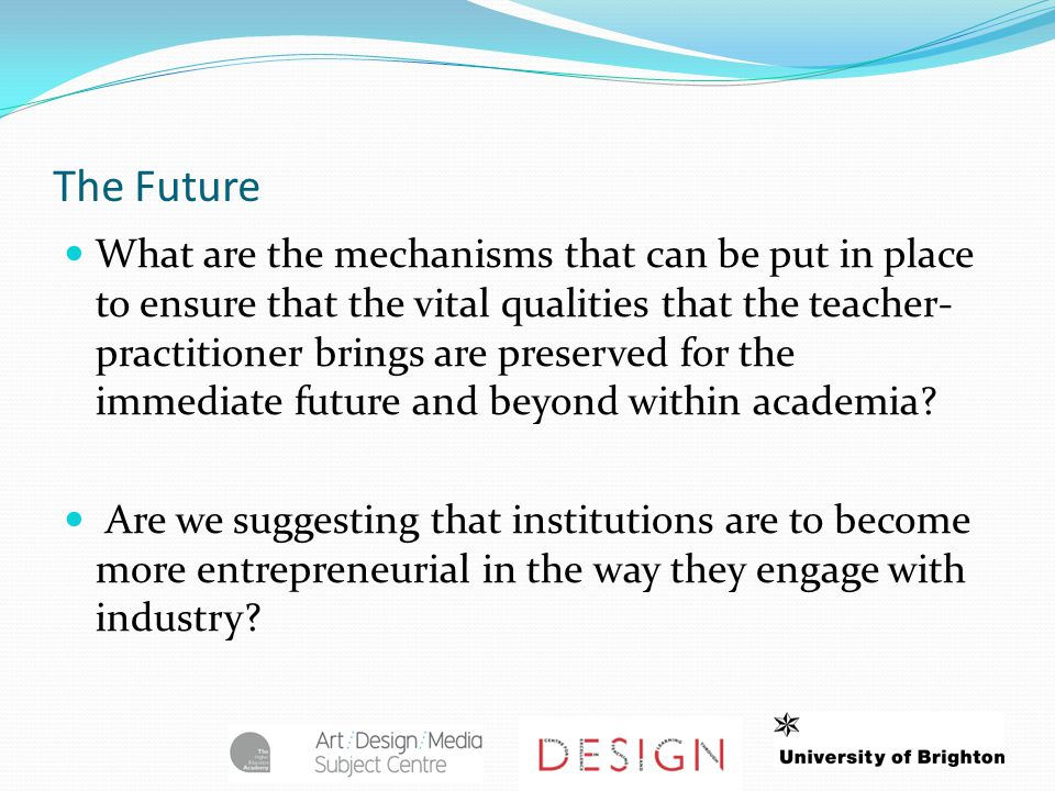 What are the mechanisms that can be put in place to ensure that the vital qualities that the teacher- practitioner brings are preserved for the immediate future and beyond within academia.