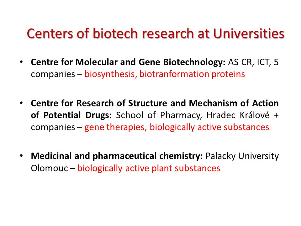 Centre for Molecular and Gene Biotechnology: AS CR, ICT, 5 companies – biosynthesis, biotranformation proteins Centre for Research of Structure and Me