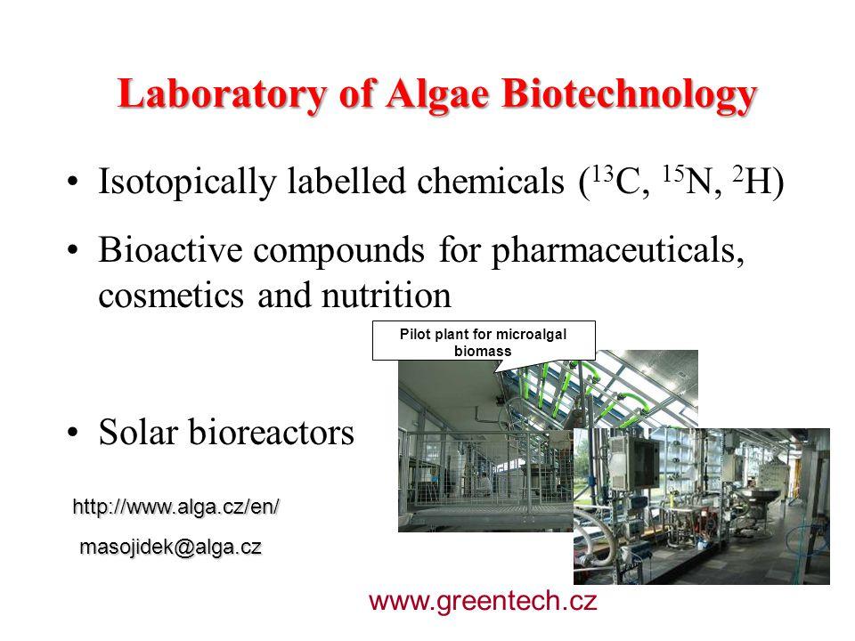 Laboratory of Algae Biotechnology Isotopically labelled chemicals ( 13 C, 15 N, 2 H) Bioactive compounds for pharmaceuticals, cosmetics and nutrition Solar bioreactors http://www.alga.cz/en/ masojidek@alga.cz Pilot plant for microalgal biomass www.greentech.cz