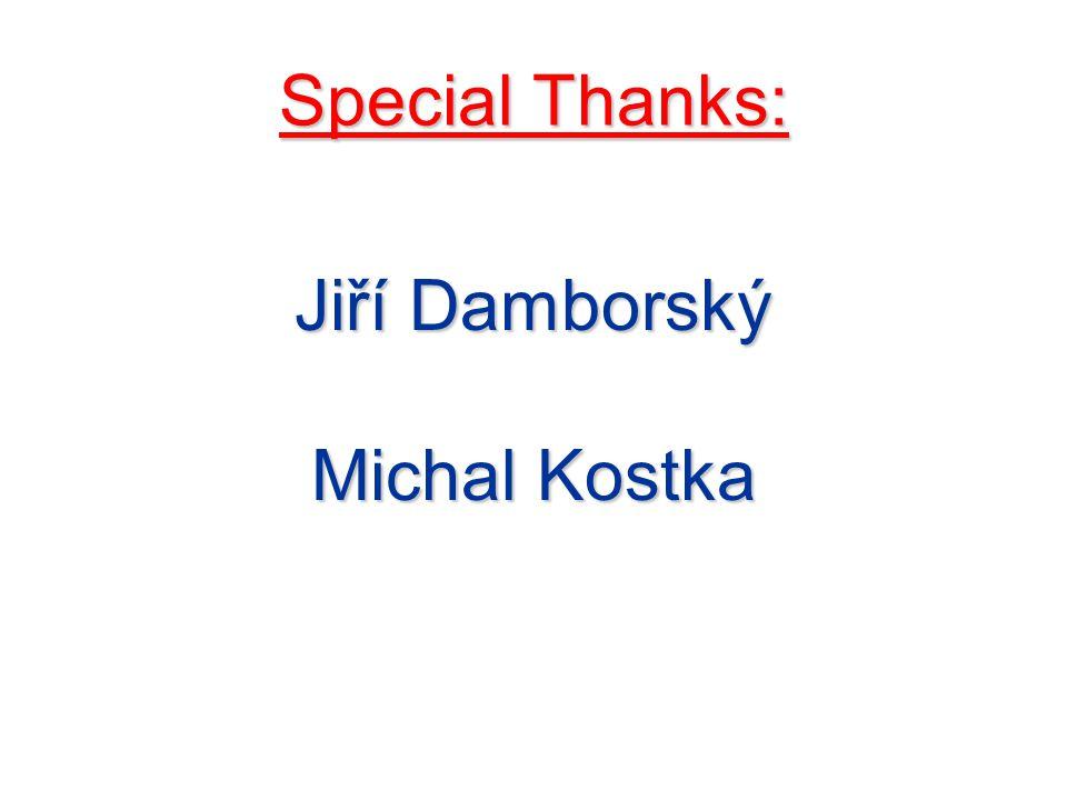 Special Thanks: Jiří Damborský Michal Kostka