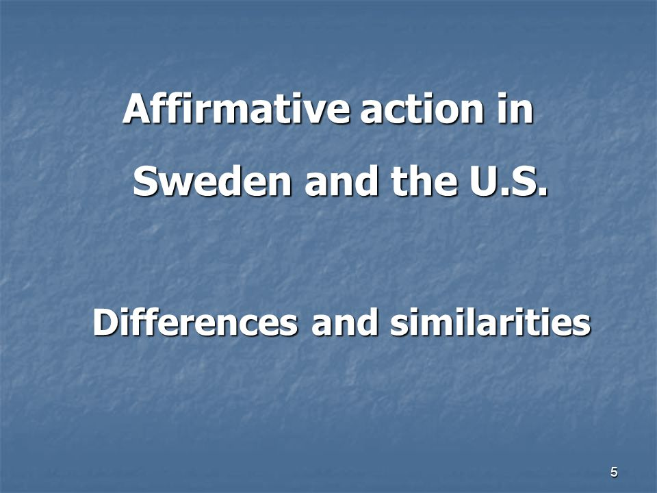 5 Affirmative action in Sweden and the U.S. Differences and similarities