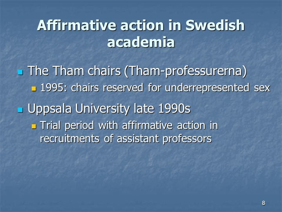8 Affirmative action in Swedish academia The Tham chairs (Tham-professurerna) The Tham chairs (Tham-professurerna) 1995: chairs reserved for underrepr