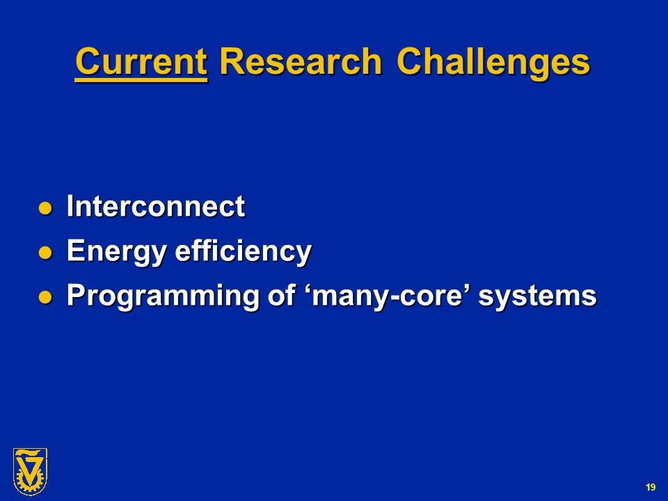 G-Number 19 Current Research Challenges Interconnect Interconnect Energy efficiency Energy efficiency Programming of 'many-core' systems Programming of 'many-core' systems