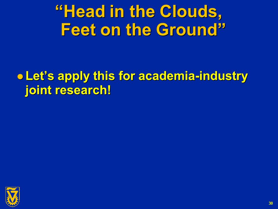 G-Number 30 Head in the Clouds, Feet on the Ground Let's apply this for academia-industry joint research.
