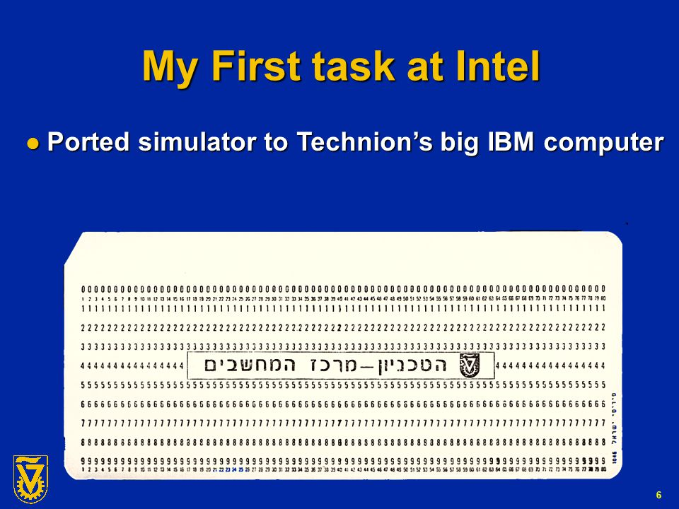 G-Number 6 My First task at Intel Ported simulator to Technion's big IBM computer Ported simulator to Technion's big IBM computer
