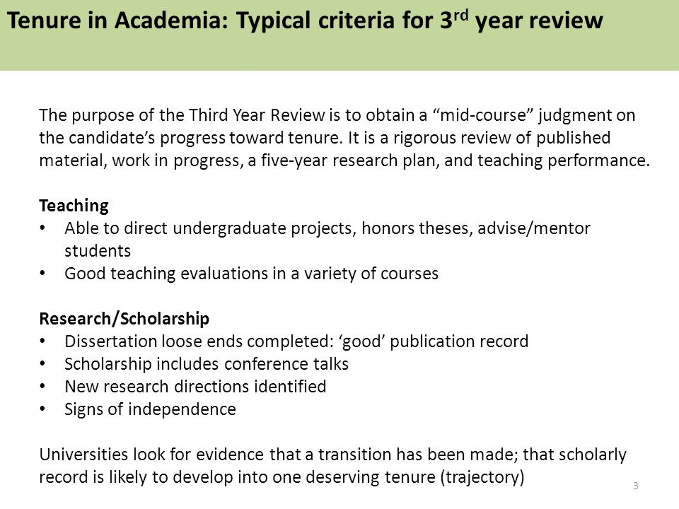 The purpose of the Third Year Review is to obtain a mid-course judgment on the candidate's progress toward tenure.
