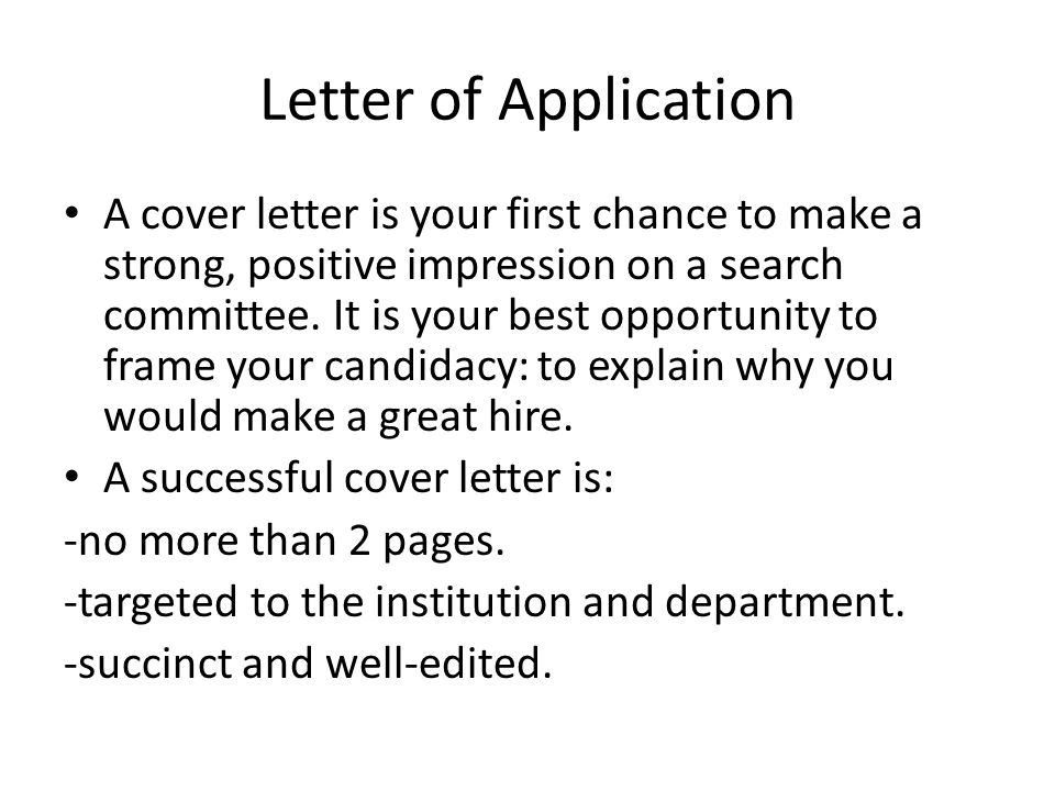 Letter of Application A cover letter is your first chance to make a strong, positive impression on a search committee.