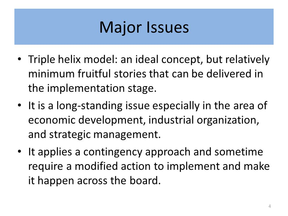 Major Issues Triple helix model: an ideal concept, but relatively minimum fruitful stories that can be delivered in the implementation stage.
