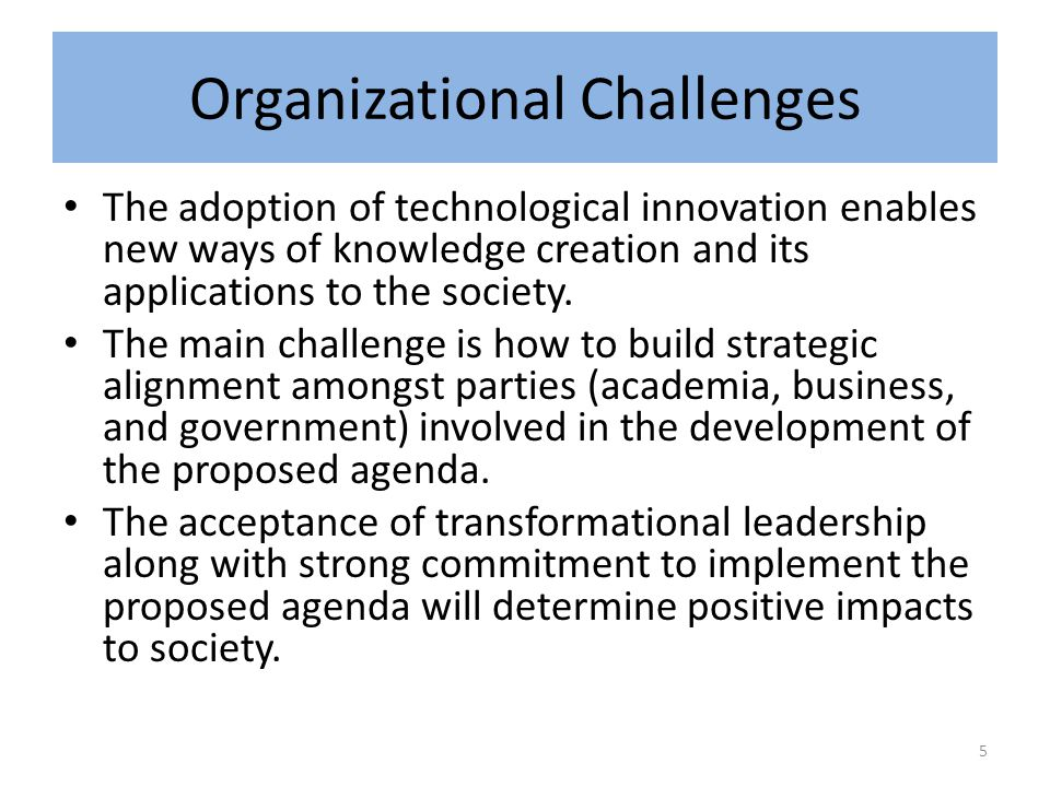 Organizational Challenges The adoption of technological innovation enables new ways of knowledge creation and its applications to the society.