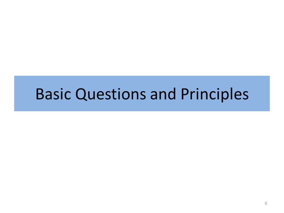 Basic Questions and Principles 6
