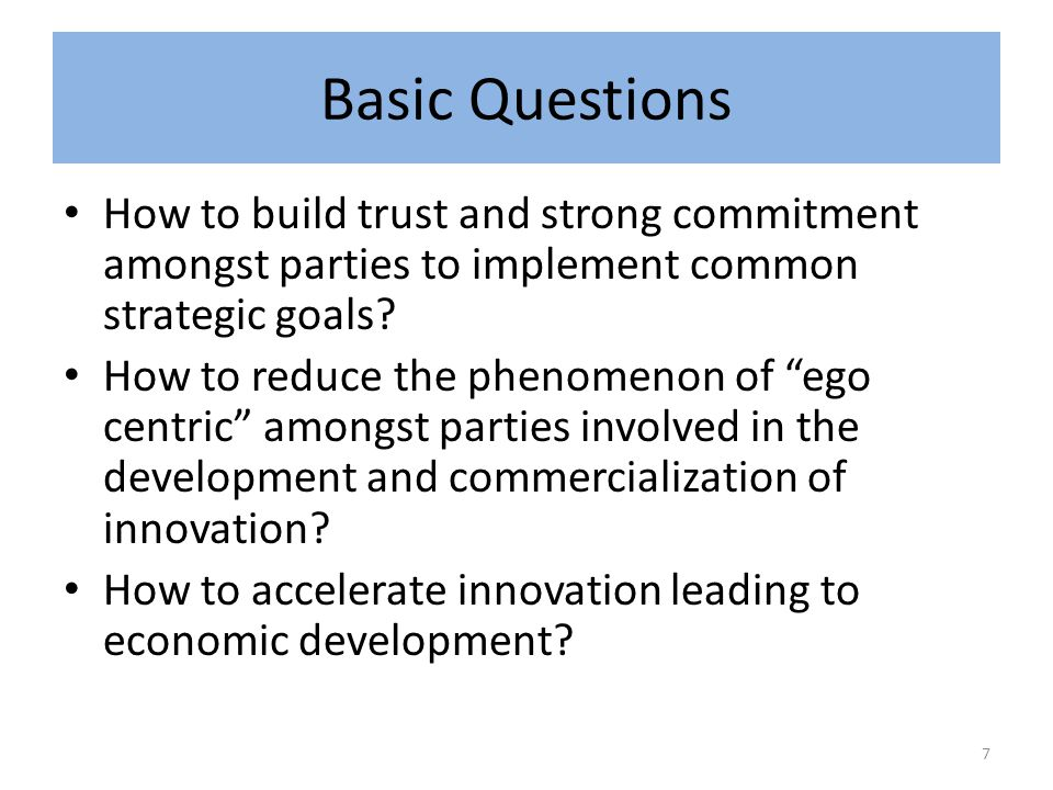 Basic Questions How to build trust and strong commitment amongst parties to implement common strategic goals.