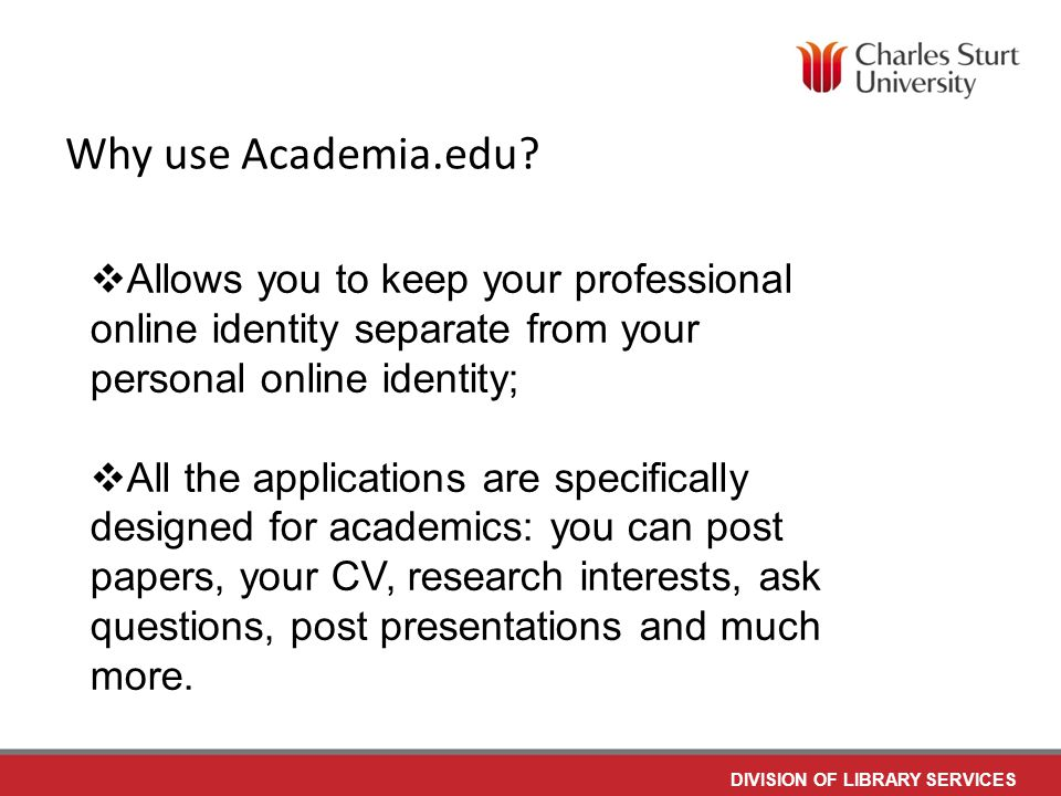 DIVISION OF LIBRARY SERVICES Why use Academia.edu.