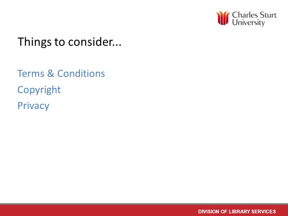 DIVISION OF LIBRARY SERVICES Things to consider... Terms & Conditions Copyright Privacy