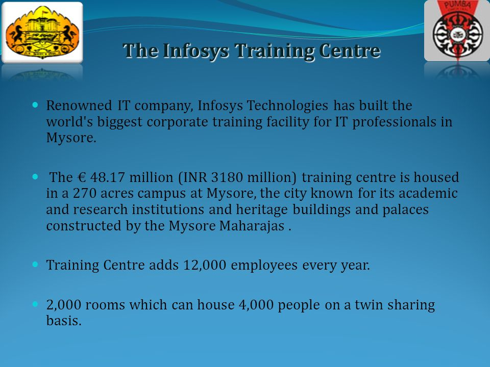 Renowned IT company, Infosys Technologies has built the world s biggest corporate training facility for IT professionals in Mysore.