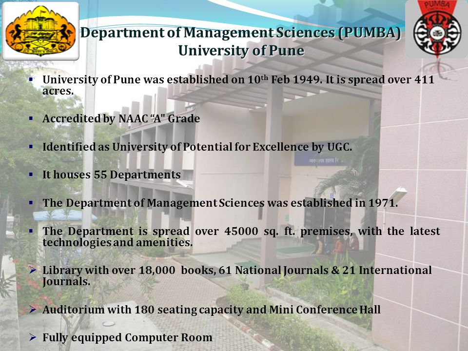 Department of Management Sciences (PUMBA) University of Pune  University of Pune was established on 10 th Feb 1949.