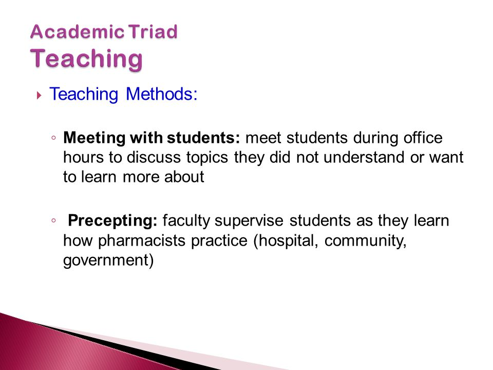  Teaching Methods: ◦ Meeting with students: meet students during office hours to discuss topics they did not understand or want to learn more about ◦
