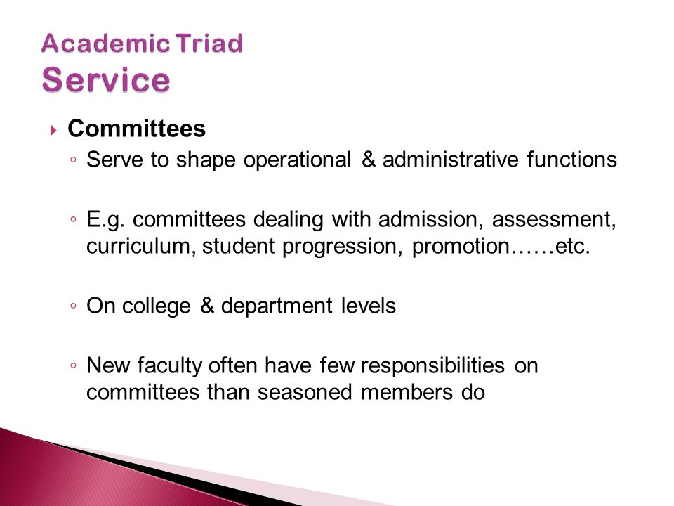  Committees ◦ Serve to shape operational & administrative functions ◦ E.g. committees dealing with admission, assessment, curriculum, student progres