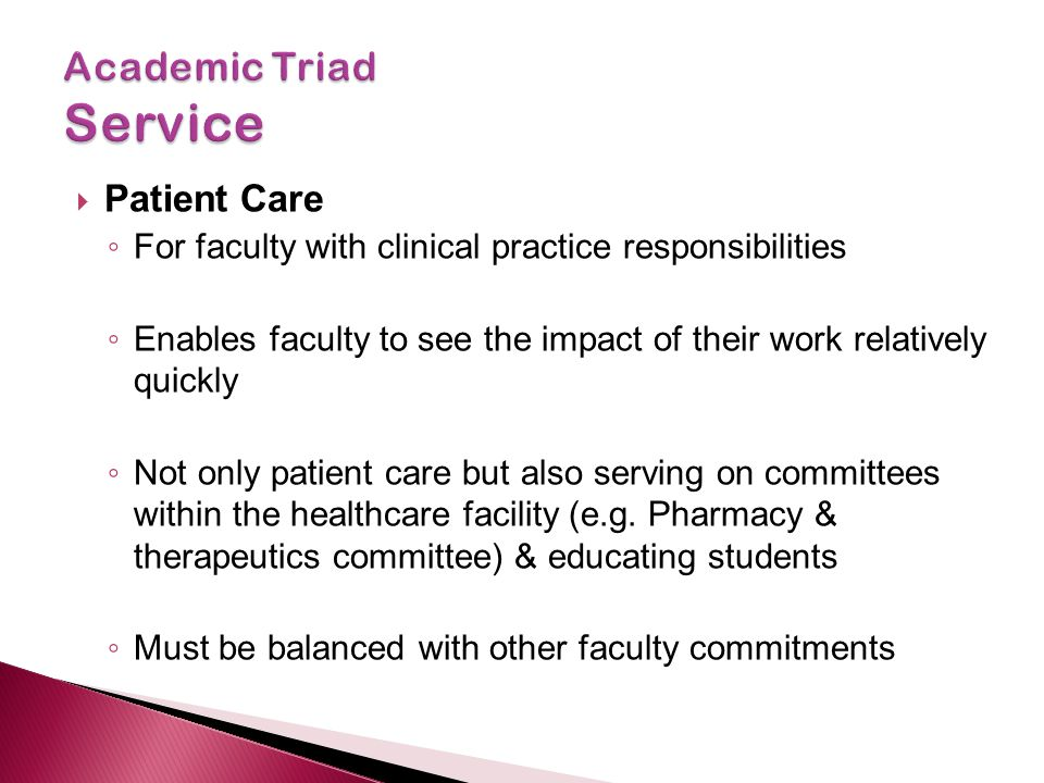  Patient Care ◦ For faculty with clinical practice responsibilities ◦ Enables faculty to see the impact of their work relatively quickly ◦ Not only p