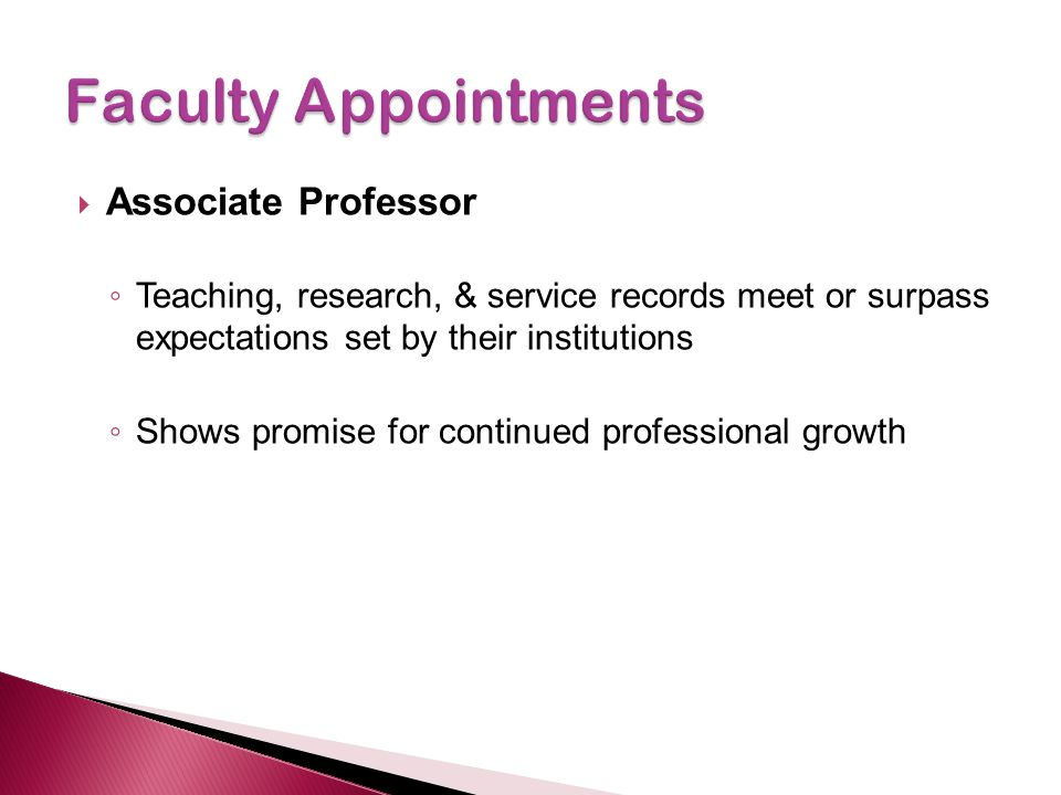  Associate Professor ◦ Teaching, research, & service records meet or surpass expectations set by their institutions ◦ Shows promise for continued professional growth
