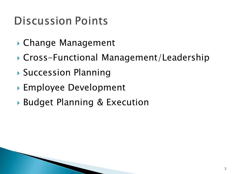  Change Management  Cross-Functional Management/Leadership  Succession Planning  Employee Development  Budget Planning & Execution 3