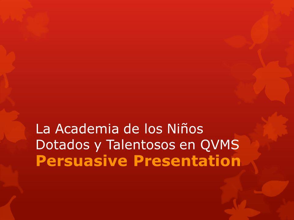 La Academia de los Niños Dotados y Talentosos en QVMS Persuasive Presentation